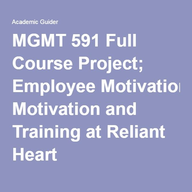 MGMT 591 Full Course Project; Employee Motivation and Training at Reliant Heart