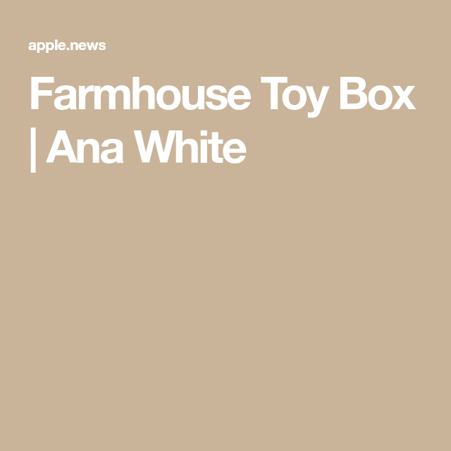 Farmhouse Toy Box #anawhite