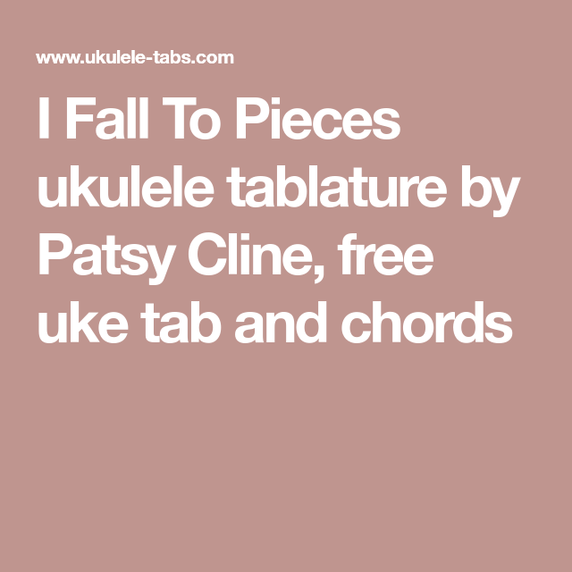 I Fall To Pieces Ukulele Tablature By Patsy Cline Free Uke Tab And