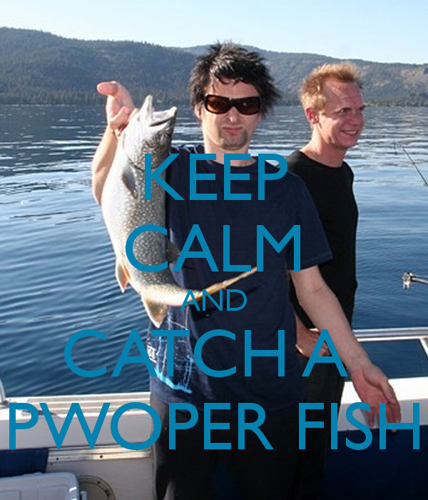 keep-calm-and-catch-a-pwoper-fish.png (600×700)