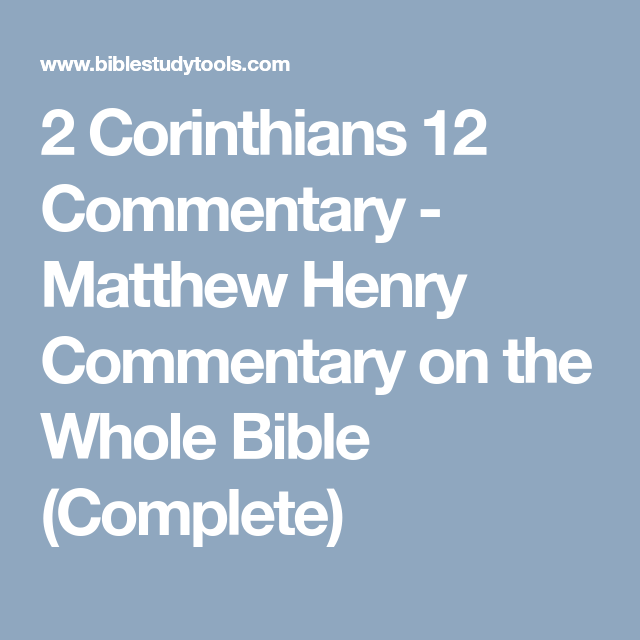 2 Corinthians 12 Commentary Matthew Henry Commentary On The Whole Bible Complete Song Of Solomon Bible Study Help Bible Online