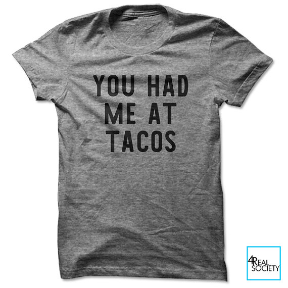 You Had Me At Tacos Funny T Shirt Quote T Shirt By 4RealSociety