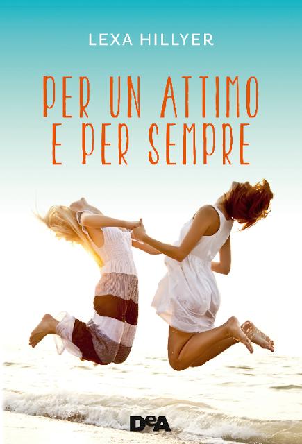 Titolo: Per un attimo e per sempre (Autoconclusivo) Data di pubblicazione: 23 giugno 2015 Autrice: Lexa Hillyer Editore: De Agostini Prezzo: 14,90 € Pagine: 416