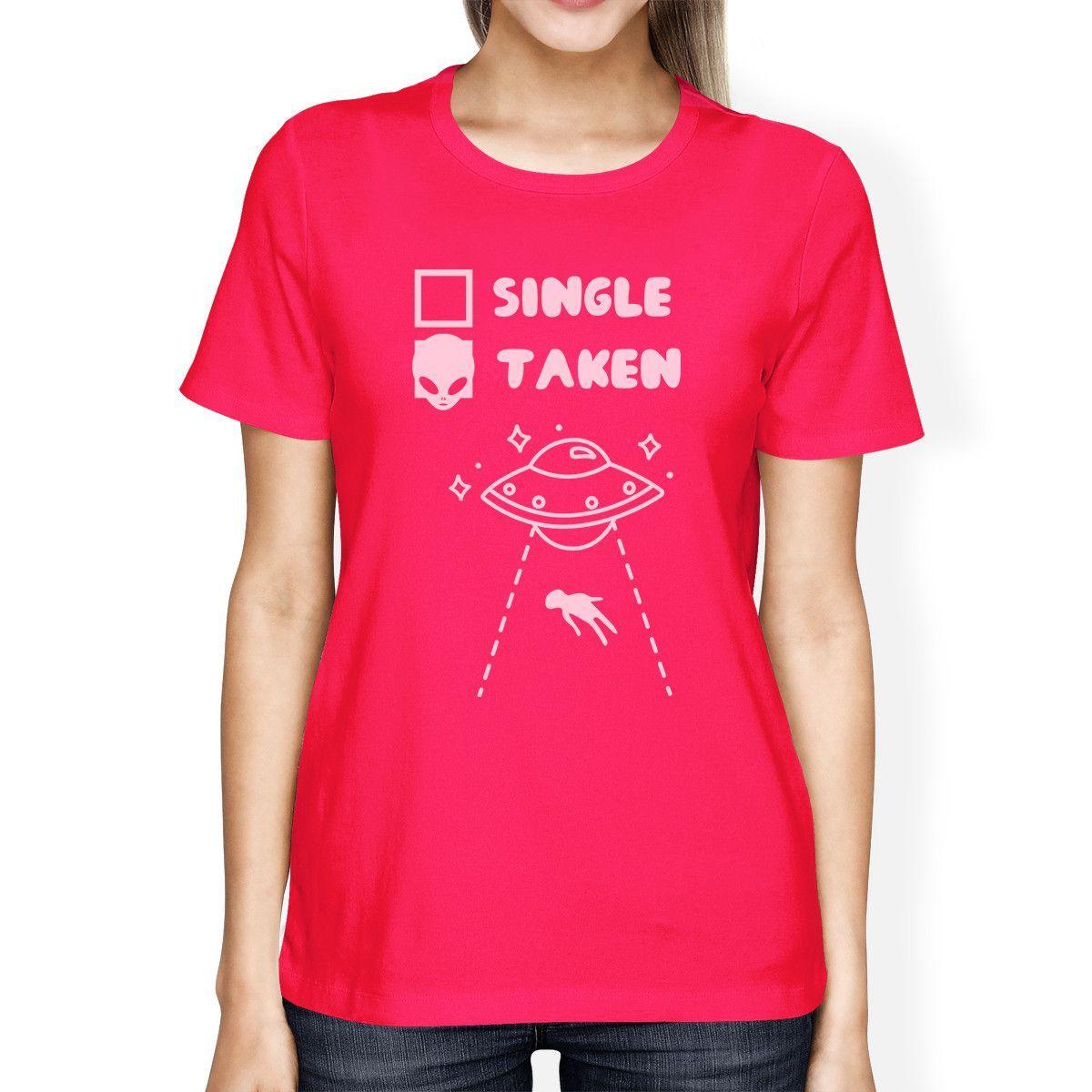Single Taken Alien Hot Pink Shirt Funny Design Letter Printed ...