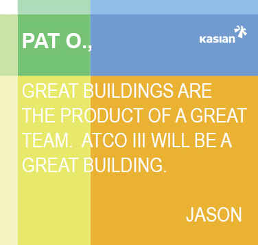 """Great buildings are the product of a great team. ATCO III will be a great building"" - Jason"
