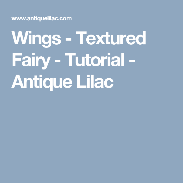 Wings - Textured Fairy - Tutorial - Antique Lilac