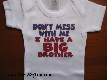 Don't mess with me I have a BIG Brother Onesie