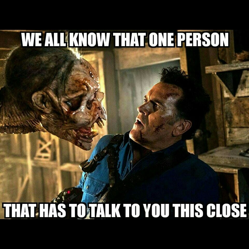 Pin By Rick On Funny Horror Memes In 2019 Ash Evil Dead