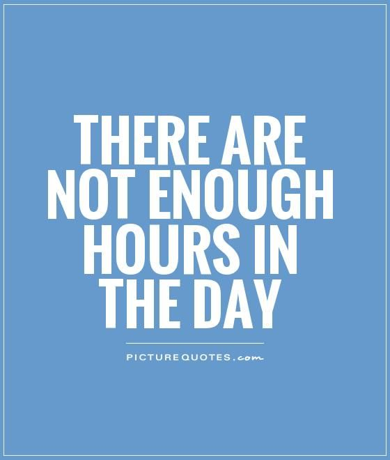 there are not enough hours in the day quote of the day time