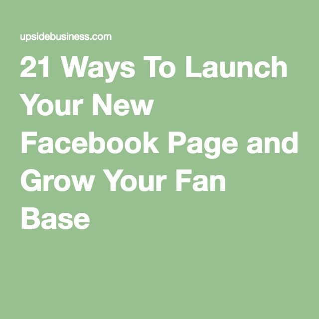 21 Ways To Launch Your New Facebook Page and Grow Your Fan Base