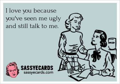 Why I Love You - #BestFriends, #Friend, #Friends, #FunnyEcard, #FunnyEcards, #Humor @Jessica Kutzner