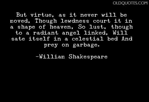 Act I scene v 60, Ghost: But virtue, as it never will be moved,/Though lewdness court it in a shape of Heaven,