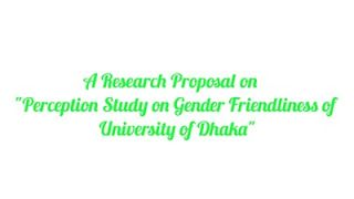 A Research Proposal On Perception Study On Gender Friendliness Of