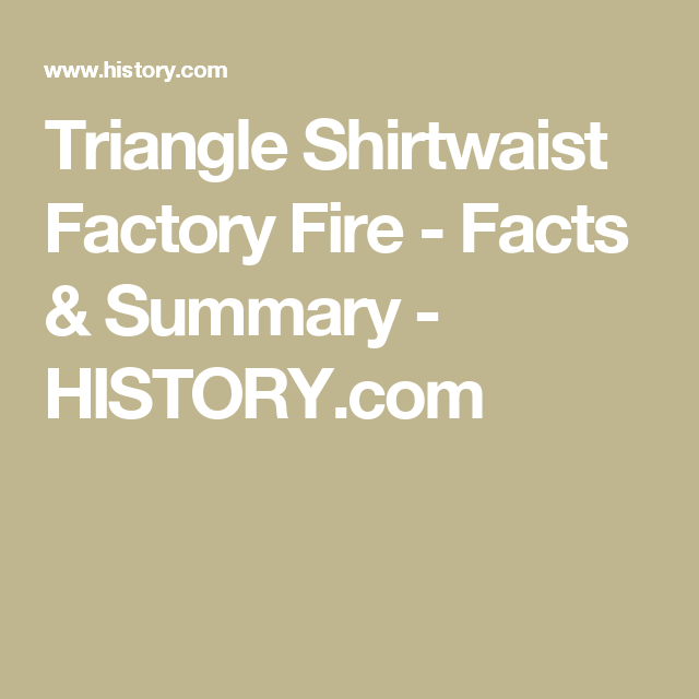 essay about the triangle shirtwaist fire Objectives: this assignment addresses three of the core competencies of discover new york: 1) information literacy, 2) critical thinking, and 3) writing description: you will critically analyze a wikipedia article related to the course subject matter, with the overall question in mind: is the article appropriate for college-level research.