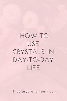 How I Work With Crystals — the diary of an empath #crystalhealing
