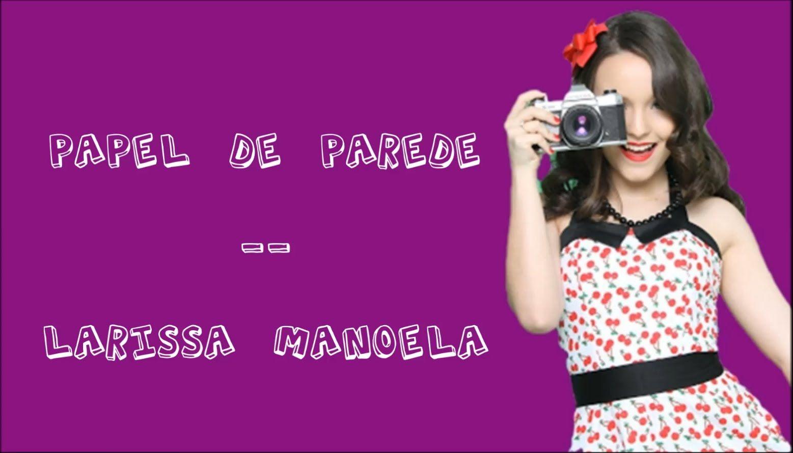 e19e7d8fae551 Papel De Parede (Com Letra) - Larissa Manoela   fotos da minha fã ...