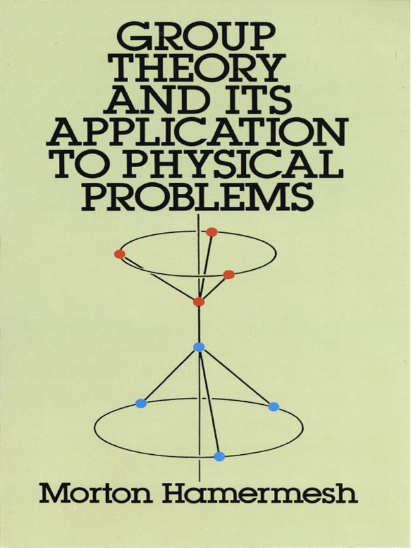 Group Theory and Its Application to Physical Problems by Morton Hamermesh   'A remarkably intelligible survey . . . well organized, well written and very clear throughout.' — Mathematical ReviewsThis excellent text, long considered one of the best-written, most skillful expositions of group theory and its physical applications, is directed primarily to advanced undergraduate and graduate students in physics, especially quantum physics. No knowledge of group...