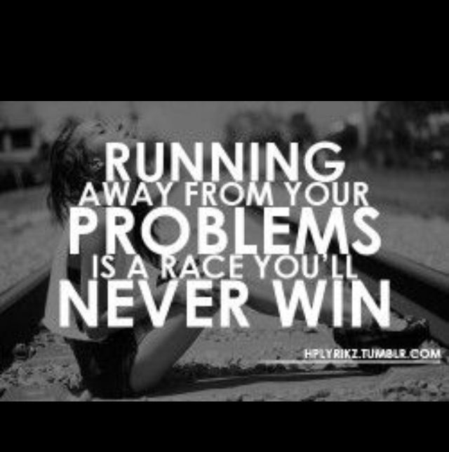 Dont Run Away From Your Problems Quotes Pinterest Quotes