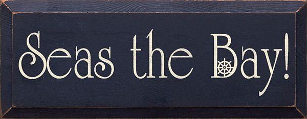 Seas the Bay! Wood Sign