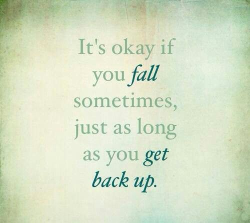 Quotes On Falling And Getting Back Up: Its Ok If U Fall Sometimes Just As Long As You GET BACK UP