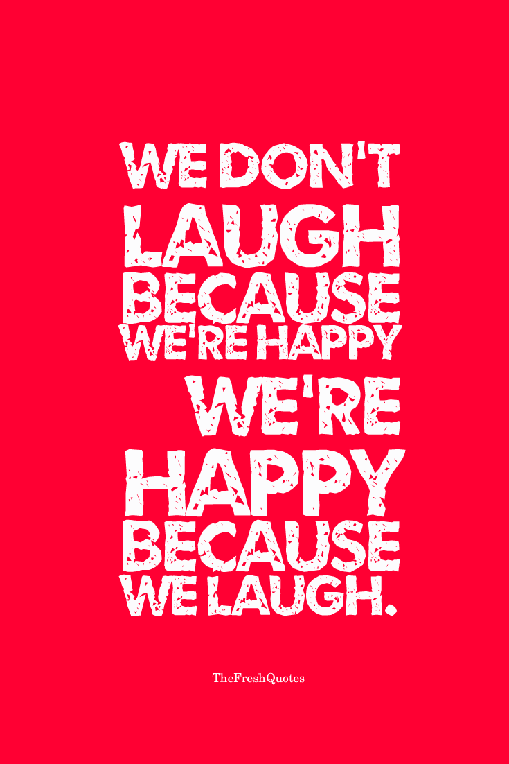 We Dont Laugh Because Were Happy Were Happy Because We Laugh William James Png 735 1102 Laughter Quotes Hard Quotes Happy Quotes