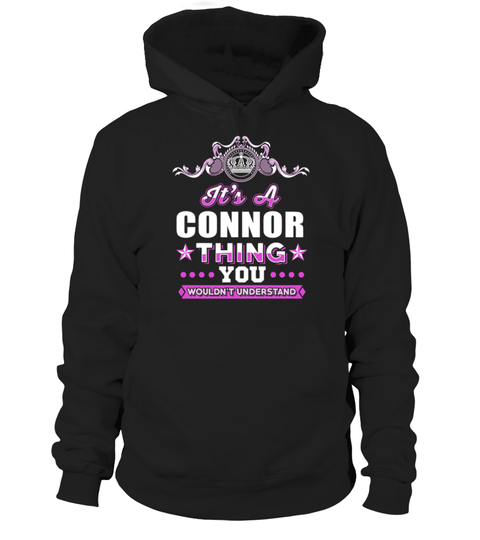 # It's CONNOR Thing You Wouln't Understand .  HOW TO ORDER:1. Select the style and color you want: 2. Click Reserve it now3. Select size and quantity4. Enter shipping and billing information5. Done! Simple as that!TIPS: Buy 2 or more to save shipping cost!This is printable if you purchase only one piece. so dont worry, you will get yours.Guaranteed safe and secure checkout via:Paypal | VISA | MASTERCARD
