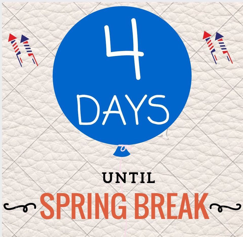 4 days until spring break! almost there! | student wellness