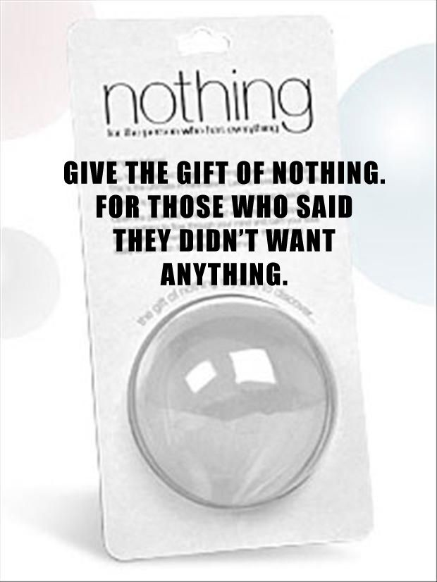 I Dont Want Anything For Christmas.Nothing Gift For Those People Who Say They Dont Want