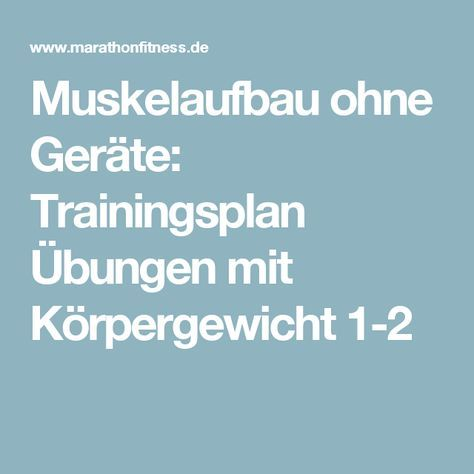 Muskelaufbau Ohne Gerate Trainingsplan Ubungen Mit Korpergewicht 1 2 Trainingsplan Muskelaufbau Trainingsplan Und Training Mit Eigenem Korpergewicht