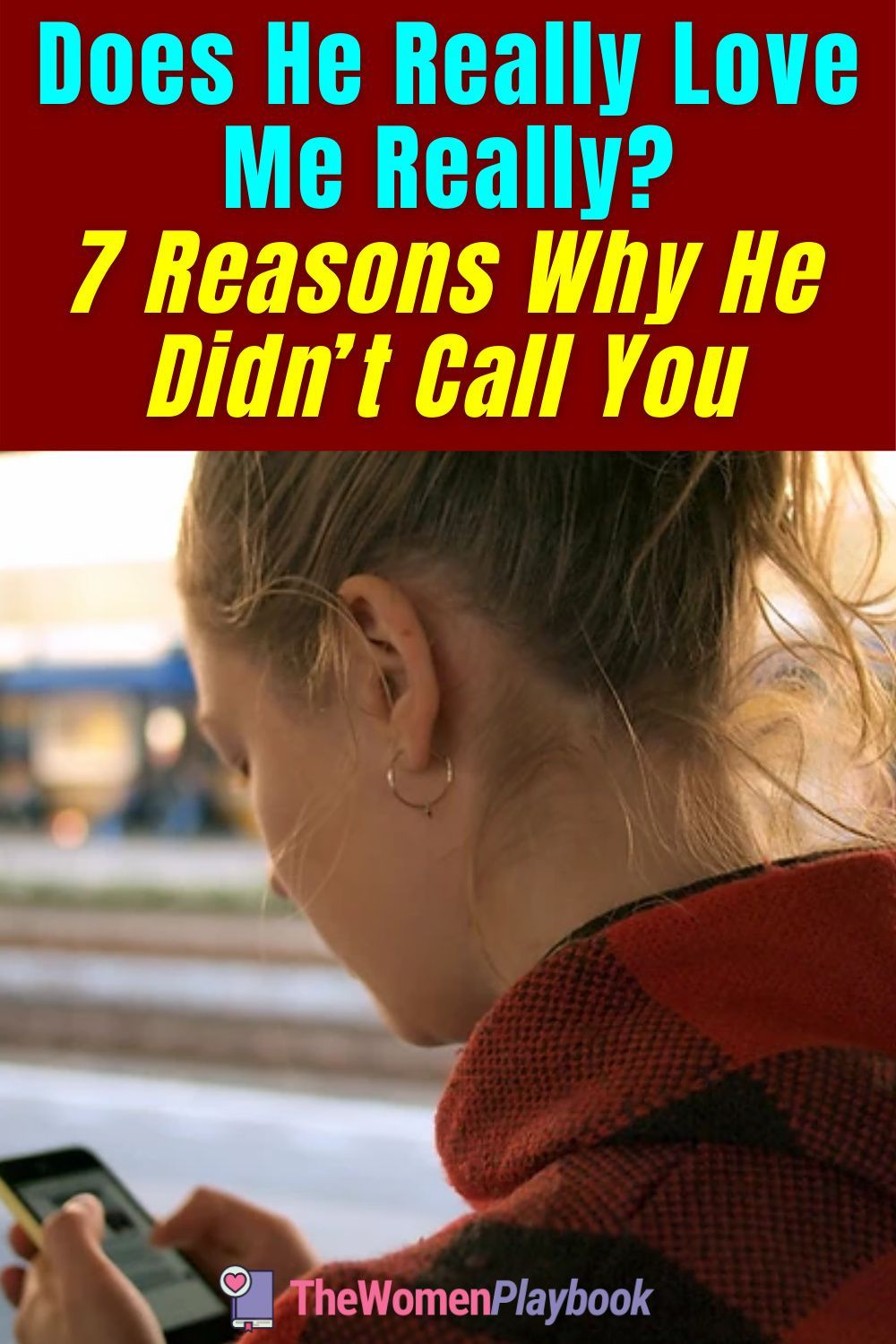 Does He Love Me Really? 7 Reasons Why He Is Not Calling in