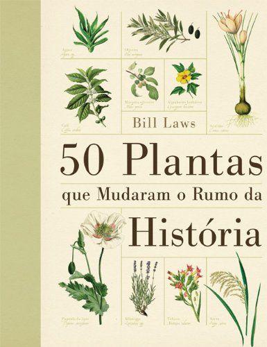 50 Plantas Que Mudaram O Rumo Da Historia Livros De Jardinagem
