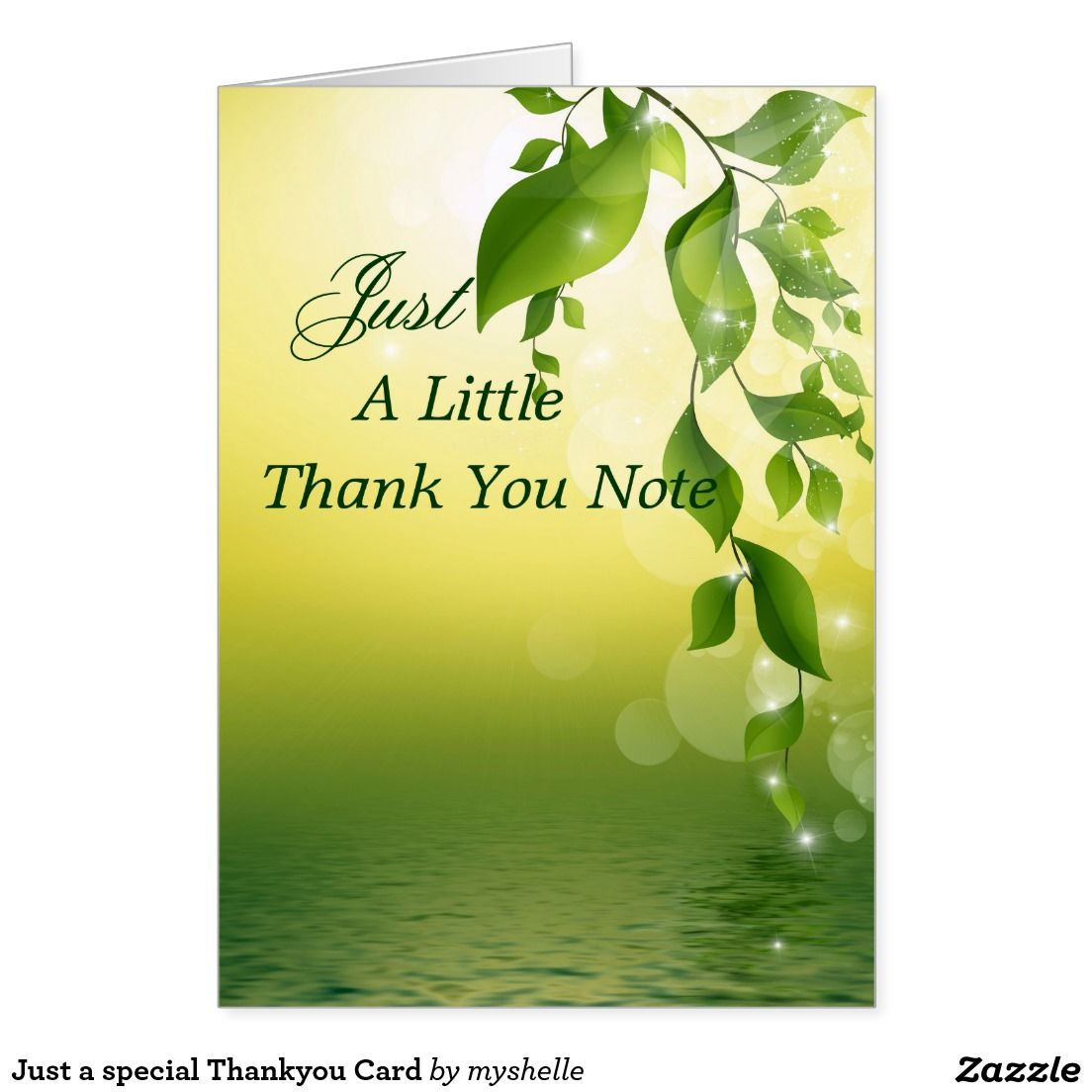 "Just a special Thank you Card A relaxing and pretty green card, Still water on one side of the design and trailing leaves with sparkles extend down the other side. On both inside pages of the card,there is a fine green floral filigree. The Sentiment on the front of the card reads, ""Just a little thank you note"" Inside sentiment reads ""For everything you do , For just being you""."