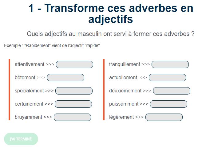 Transforme ces adverbes en adjectifs. | Les adverbes ...