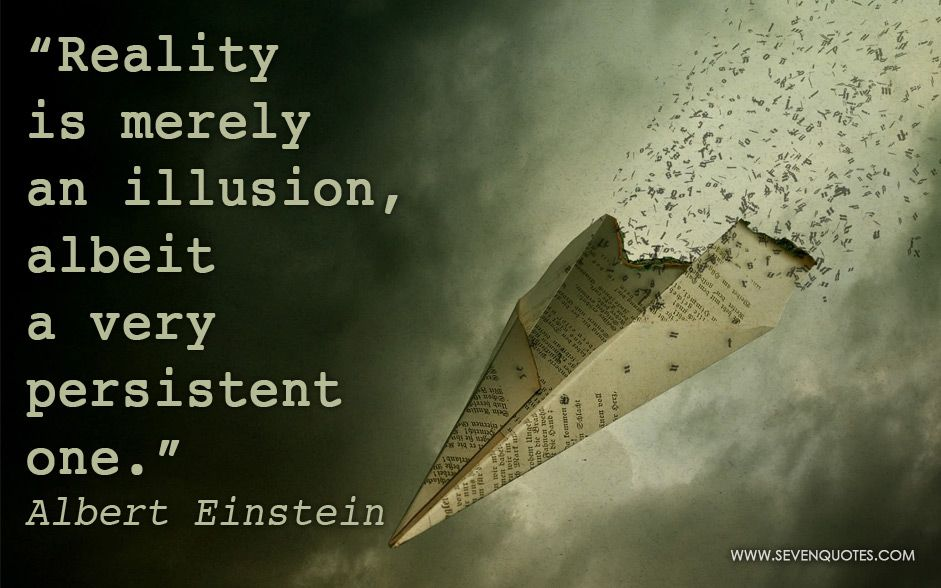 Reality Is Merely An Illusion Albeit A Very Persistent