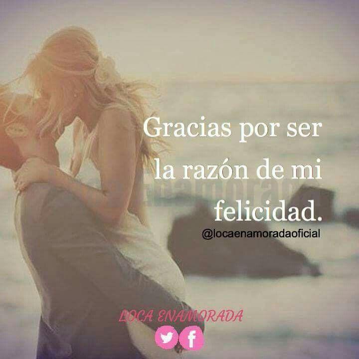 Eres Mi Felicidad Gracias X Hacerme Tan Feliz Frases