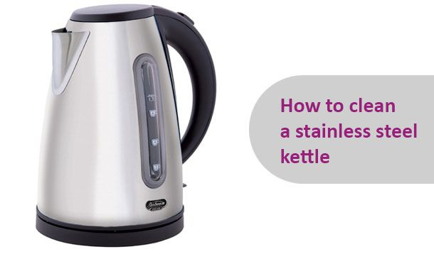 How To Clean The Inside Of A Stainless Steel Kettle Cleaning Tips