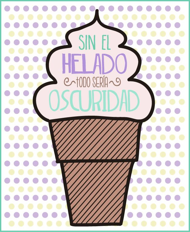 Sin Helado Todo Seria Oscuridad P H R A S E S Ice Cream Ice