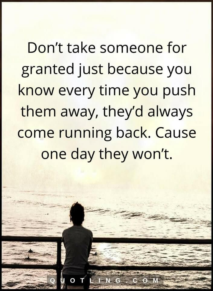 Don T Take Someone For Granted Just Because Relationship Quotes Relationship Quotes Abandonment Quotes I Love You Quotes