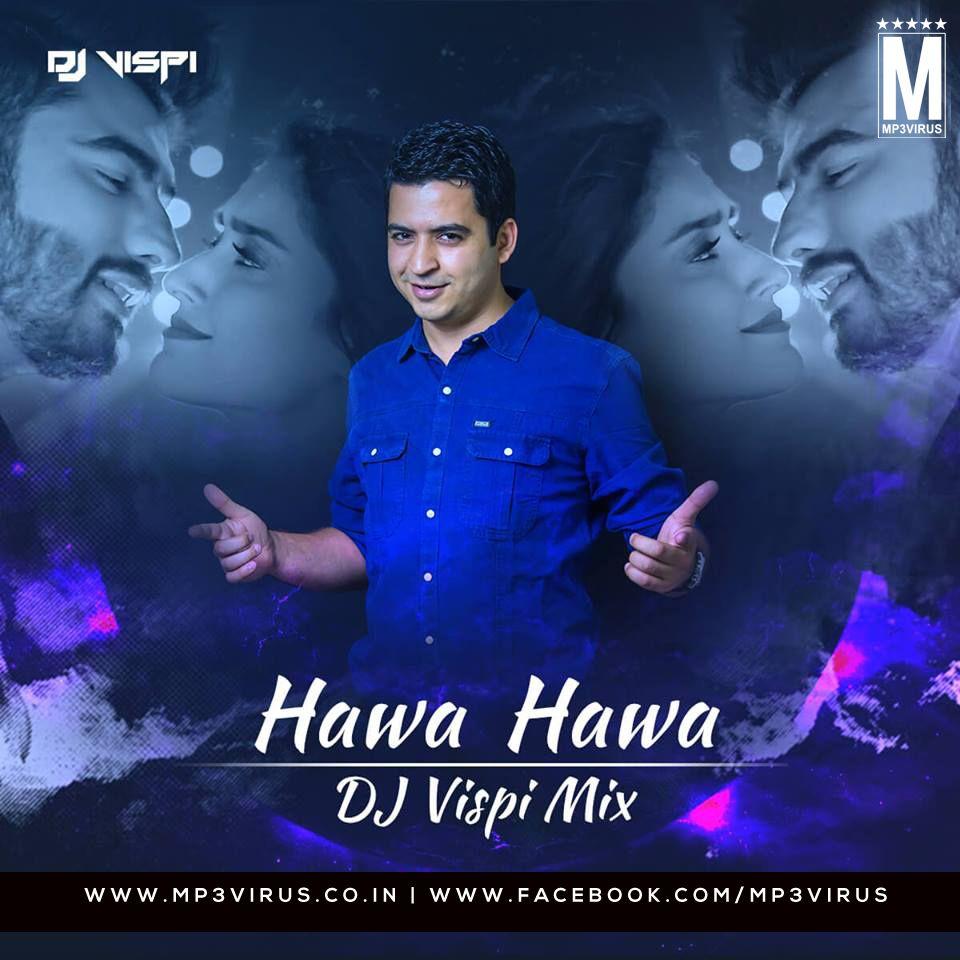 Hawa Hawa Mubarakan Dj Vispi Mix Download Dj Songs Songs Mixing Dj