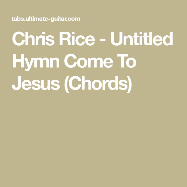 Chris Rice Untitled Hymn Come To Jesus Chords Music In 2018