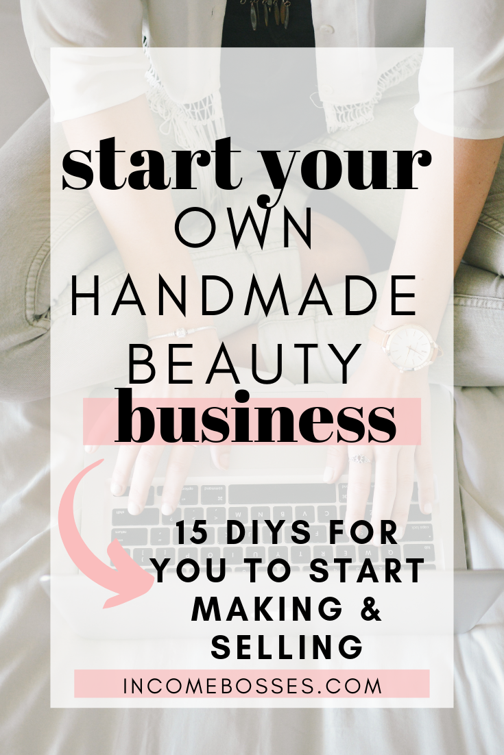 15 Beauty Diys To Make Sell Start Your Own Business Income Bosses Beauty Business Handmade Beauty Products Starting Your Own Business