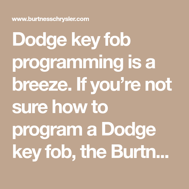 Dodge Key Fob Programming Is A Breeze If You Re Not Sure How To Program A Dodge Key Fob The Burtness Chrysler Dodge Jeep Ram Key Fob Chrysler Dodge Jeep Fobs