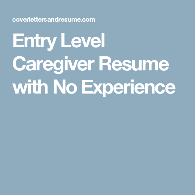 entry level caregiver resume with no experience caregiver resume