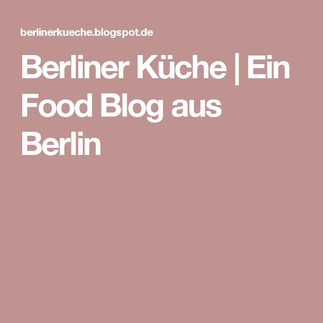 Berliner Küche | Ein Food Blog aus Berlin | Berliner küche ...