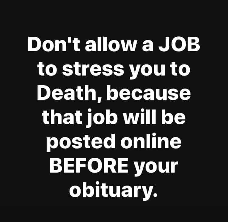 Yes Indeed It Will Be Right There When You Re Long Gone Facts Job Quotes Stress Quotes Work Quotes