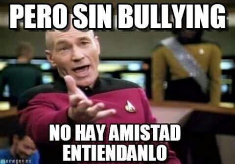 51fc5b9a4eedc2ccca19f5c0327b2c3b son bullying no hay amistad entiendalo memes pinterest,Memes De Bullying