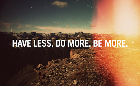 Have Less.Do More.Be More.