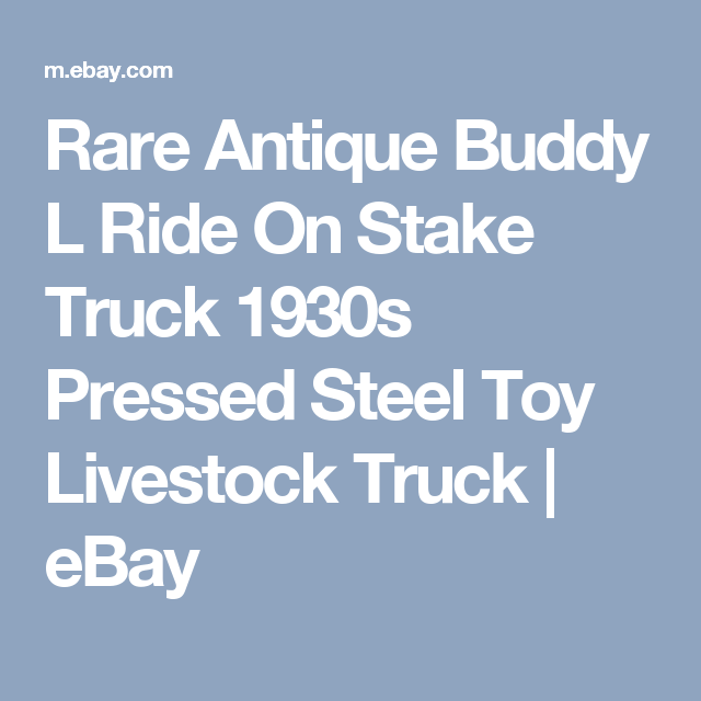 Rare Antique Buddy L Ride On Stake Truck 1930s Pressed Steel Toy Livestock Truck Ebay Pressed Steel Toy Buddy L Rare Antique