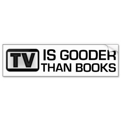 Tv is gooder than books funny bumper sticker