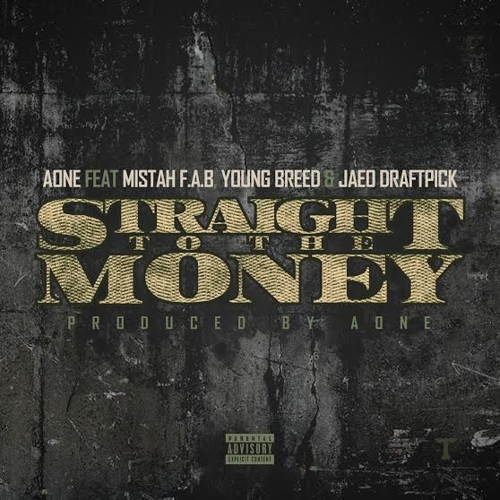 """New Music: AOne Ft Mistah FAB, Young Breed & JaeO Draftpick – """"Straight To The Money"""" 